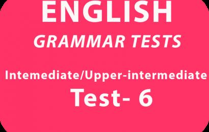 English Grammar Tests Intermediate/Upper Intermediate Test 6 online